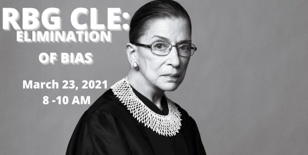"""Black and White photo of Ruth Bader Ginsburg with text """"RBG CLE: Elimination of Bias March 23, 2201 8-10 am"""""""
